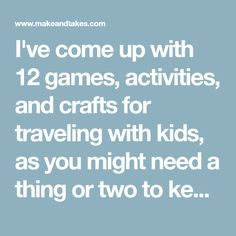 I've come up with 12 games, activities, and crafts for traveling with kids, as you might need a thing or two to keep the kids busy as you go.