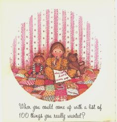 When you could come up with a list of 100 things you really wanted? - written by Doris Faulhaber; illustrated by Holly Hobbie; published 1972; American Greetings Corporation