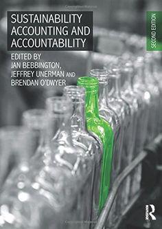 Bebbington, J., Unerman, J., & O'Dwyer, B. (Eds.). 2014. Sustainability accounting and accountability (2nd ed.) London: Routledge.
