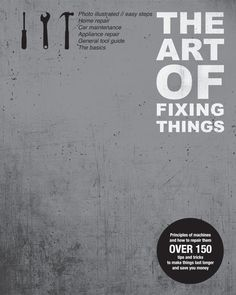 ### THE ART OF FIXING THINGS