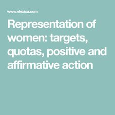 Representation of women: targets, quotas, positive and affirmative action