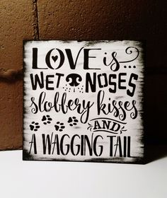 Love is wet noses slobbery kisses and a wagging tail SIGN wooden sign dog SIGN christmas gift dog lovers animals pets shelter decor Wooden Diy, Wooden Signs, Dog Lover Gifts, Dog Lovers, Dog Christmas Gifts, Holiday Gifts, Dog Crafts, Easy Crafts, Vinyl Crafts