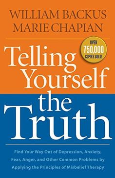 Telling Yourself the Truth: Find Your Way Out of Depressi...