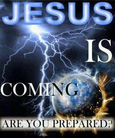 Ready or not. Believe it or not.  JESUS is coming. Are you prepared?