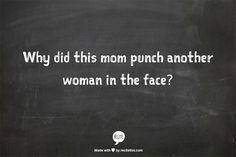 People I Want to Punch in the Throat: Don't Poke The Mama Bear