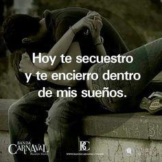 Hoy te secuestro y te encierro dentro de mis sueños...dedicado a mi♥
