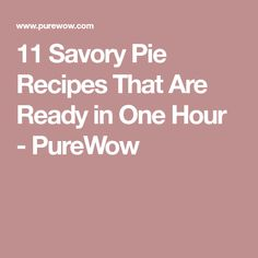 11 Savory Pie Recipes That Are Ready in One Hour - PureWow