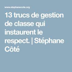 13 trucs de gestion de classe qui instaurent le respect.   Stéphane Côté