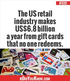eDidYouKnow.com ►  The US retail industry makes US$6.8 billion a year from gift cards that no one redeems.