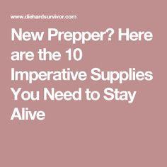 New Prepper? Here are the 10 Imperative Supplies You Need to Stay Alive
