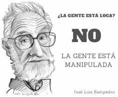 ¿La gente está loca? NO la gente está manipulada.  José Luis Sampedro