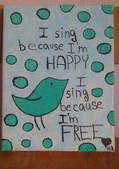I sing because I'm HAPPY I sing because I'm free❤