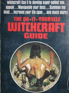 The Do-It-Yourself Witchcraft Guide 1971 This book makes everything sound so sensational. And that cover! LOL This would never go over today. Occult Books, Occult Art, Wicca, Tarot, Maleficarum, Satanic Art, Demonology, Season Of The Witch, Book Of Shadows