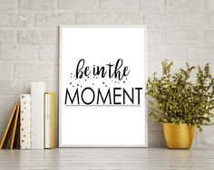 Wall Art Be In The Moment Digital Print Be In The Moment Poster Art Be In The Moment Wall Art Print Be In The Moment Typography Art Be In - Digital Download #homedecorations #wallprints #giftforhim #giftforher