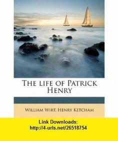 The life of Patrick Henry (9781175599292) William Wirt, Henry Ketcham , ISBN-10: 1175599298  , ISBN-13: 978-1175599292 ,  , tutorials , pdf , ebook , torrent , downloads , rapidshare , filesonic , hotfile , megaupload , fileserve