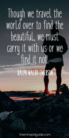 travelquote-though-we-travel-the-world-over-to-find-the-beautiful-we-must-carry-it-with-us-or-we-find-it-not