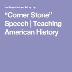 """Corner Stone"" Speech   Teaching American History"