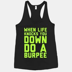 When life knocks you down, do a burpee. I mean, might as well take advantage of your situation and do some training! If everything else is going wrong and you're stressed to hell, this inspirational fitness shirt will remind you how great exercise makes you feel.