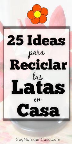 25 ideas de #manualidades reciclando #latas que ya tienes en casa #reciclaje