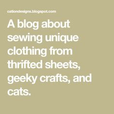 A blog about sewing unique clothing from thrifted sheets, geeky crafts, and cats.