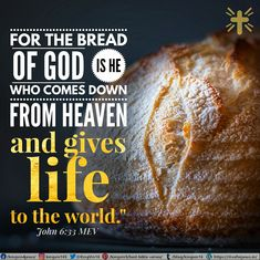"""For the bread of God is He who comes down from heaven and gives life to the world."""" John 6:33 MEV"""
