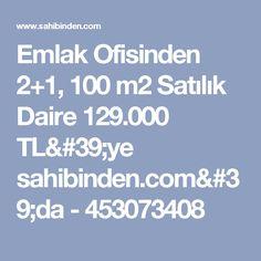 Emlak Ofisinden 2+1, 100 m2 Satılık Daire 129.000 TL'ye sahibinden.com'da - 453073408