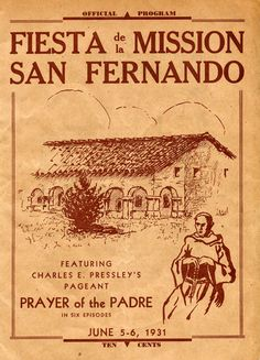 "Official program for the Fiesta de la Mission San Fernando featuring Charles E. Pressley's Pageant ""Prayer of the Padre"" in six episodes, June 5-7, 1931.  San Fernando, Rey de España. San Fernando Valley History Digital Library."