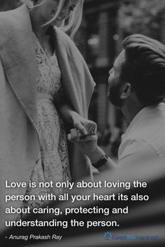 Love is not only about loving the person with all your heart its also about caring, protecting and understanding the person. - Anurag Prakash Ray