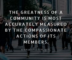 The greatness of a #Community is most accurately measured by the compassionate actions of its #Members.  #NripioForum #Quotes #CommunityQuotes