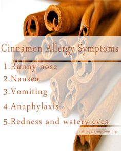 Apart from its distinct aroma, cinnamon is renowned for its medicinal properties. This spice is used to enhance the taste of your dish. But, for few of them it may stimulate infection.  http://allergy-symptoms.org/cinnamon-allergy-symptoms/