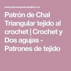 Patrón de Chal Triangular tejido al crochet | Crochet y Dos agujas - Patrones de tejido