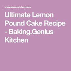 Ultimate Lemon Pound Cake Recipe - Baking.Genius Kitchen