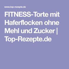 FITNESS-Torte mit Haferflocken ohne Mehl und Zucker | Top-Rezepte.de