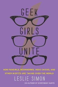 Geek Girls Unite: Why Fangirls, Bookworms, Indie Chicks, and Other Misfits Will Inherit the Earth by Leslie Simon, http://www.amazon.com/dp/B005C6ILTY/ref=cm_sw_r_pi_dp_YaVetb1BMRYTH