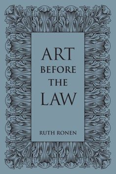 Art before the law / Ruth Ronen.