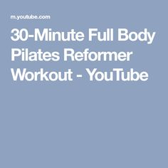 30-Minute Full Body Pilates Reformer Workout - YouTube
