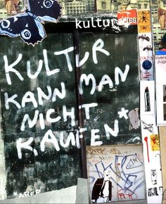 Words to live by. One cannot buy culture. (Kultur kann man nicht kaufen)