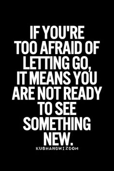 """""""if you're too afraid of letting go, it means you are not ready to see something new.  http://www.serracoaching.com"""