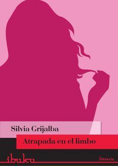 Atrapada en el limbo, #SilviaGrijalba #ibuku #novel  En el instante menos apropiado, Nuria, inmersa en la #crisis de los treinta años, decide cambiar su vida perfecta.