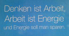 Denken ist Arbeit, Arbeit ist Energie und Energie soll man sparen!
