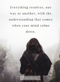 Everything resolves, one way or another, with the understanding that comes when your mind calms down. — Heidi Paavilainen