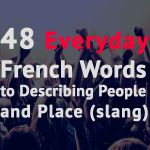 48 Everyday French Words to Describing People and Place (slang) - Talk in French