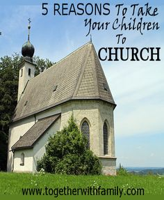 5 Reasons to Take Your Children to Church