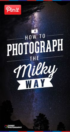 How to Photograph The Milky Way: A Complete Guide » ExpertPhotography
