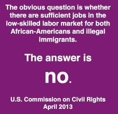 PLEASE GOOGLE THIS. IT IS IMPORTANT AND THEN PASS ON. This is  a letter from the US Commission on Civil Rights written to Marcia Fudge, Chair of the Congressional Black Caucus, April 2013. THEY ARE SAYING THERE ARE NOT ENOUGH JOBS FOR BLACK AMERICANS AND ILLEGALS IF AMNESTY IS GRANTED.