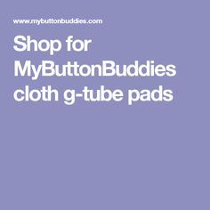 Shop for MyButtonBuddies cloth g-tube pads