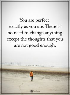 You are perfect exactly as you are. There is no need to change anything except the thoughts that you are not good enough. #powerofpositivity #positivewords #positivethinking #inspirationalquote #motivationalquotes #quotes #life #love #hope #faith #respe