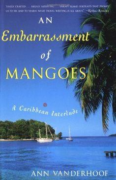 An Embarrassment of Mangoes: A Caribbean Interlude by Ann Vanderhoof, http://www.amazon.com/dp/0767914279/ref=cm_sw_r_pi_dp_yfHdqb1WBVTNX