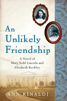An Unlikely Friendship by Ann Rinaldi - This novel is how I first found out about Elizabeth Keckley, and learned more about the tumultuous childhood of Mary Todd Lincoln.