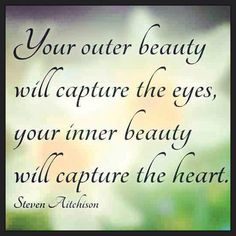 Believe In The Beauty Within. That is the true beauty of Christ within you.
